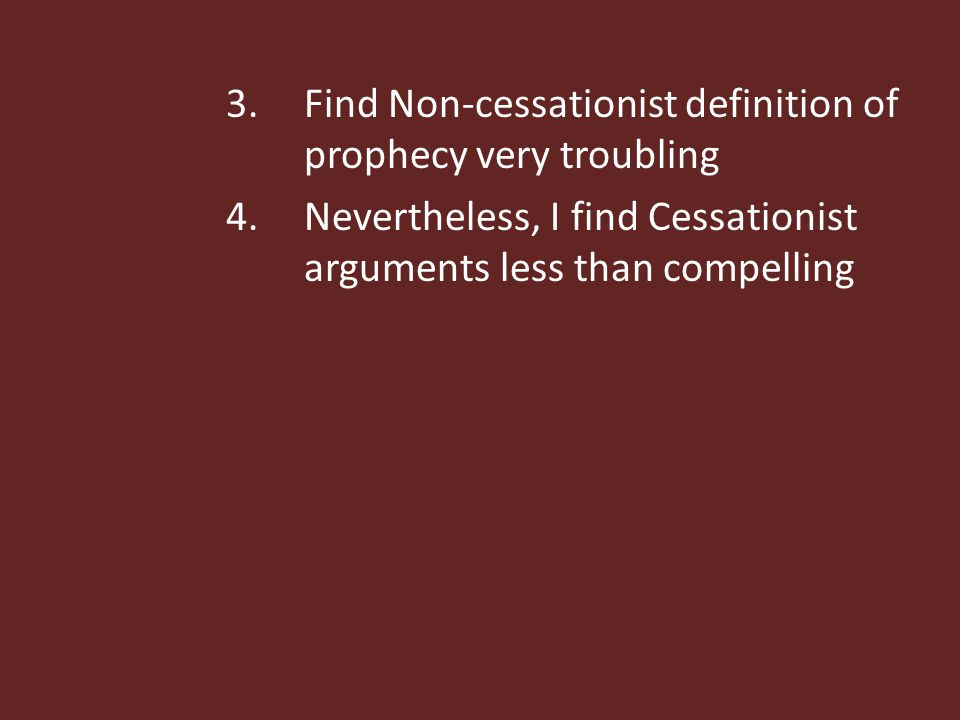 C.Areas of agreement with Non- cessationists: 1.Cessationist arguments are less than compelling 2.It is difficult to know how to distinguish between temporary and permanent gifts – where do you draw the line.