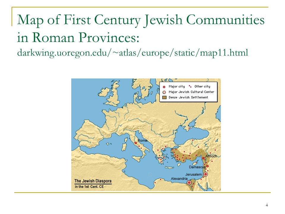 4 Map of First Century Jewish Communities in Roman Provinces: darkwing.uoregon.edu/~atlas/europe/static/map11.html