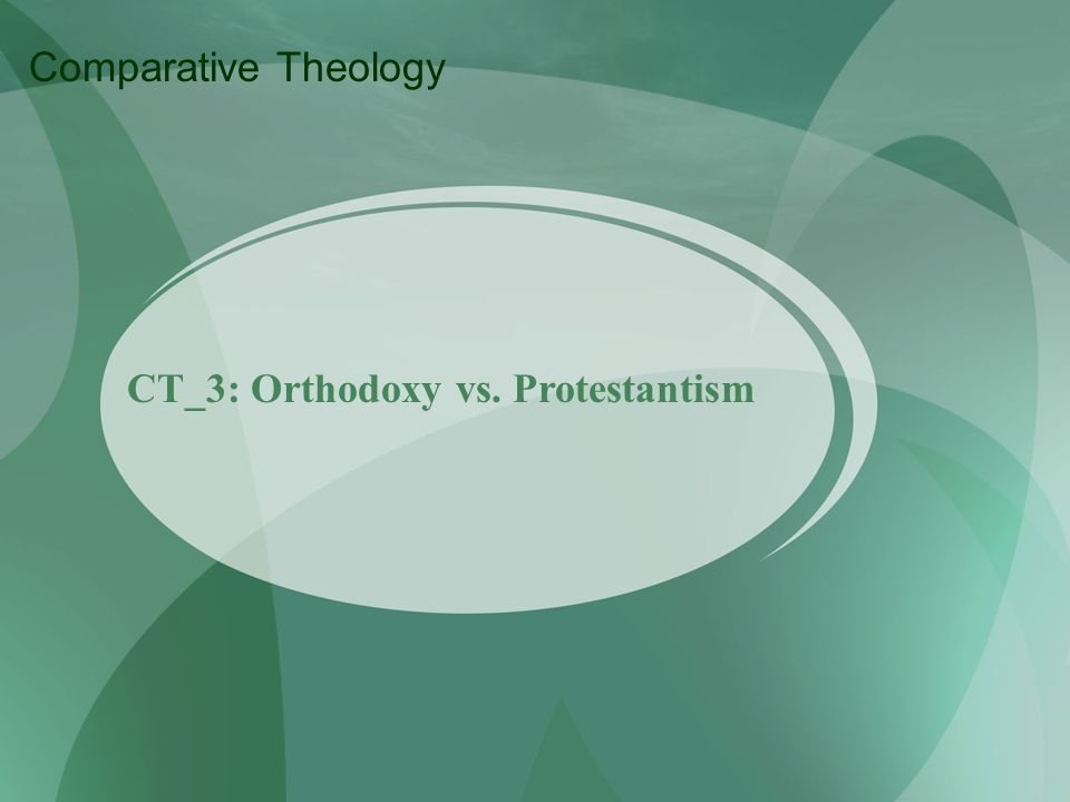 CT_3: Orthodoxy vs. Protestantism Comparative Theology