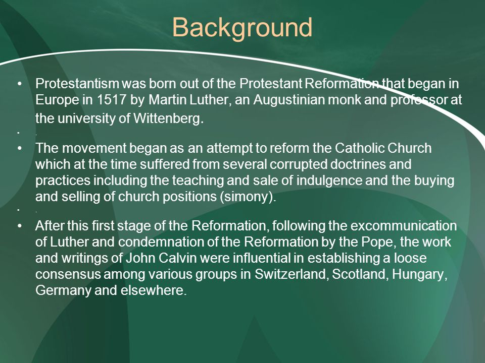 Background Protestantism was born out of the Protestant Reformation that began in Europe in 1517 by Martin Luther, an Augustinian monk and professor a