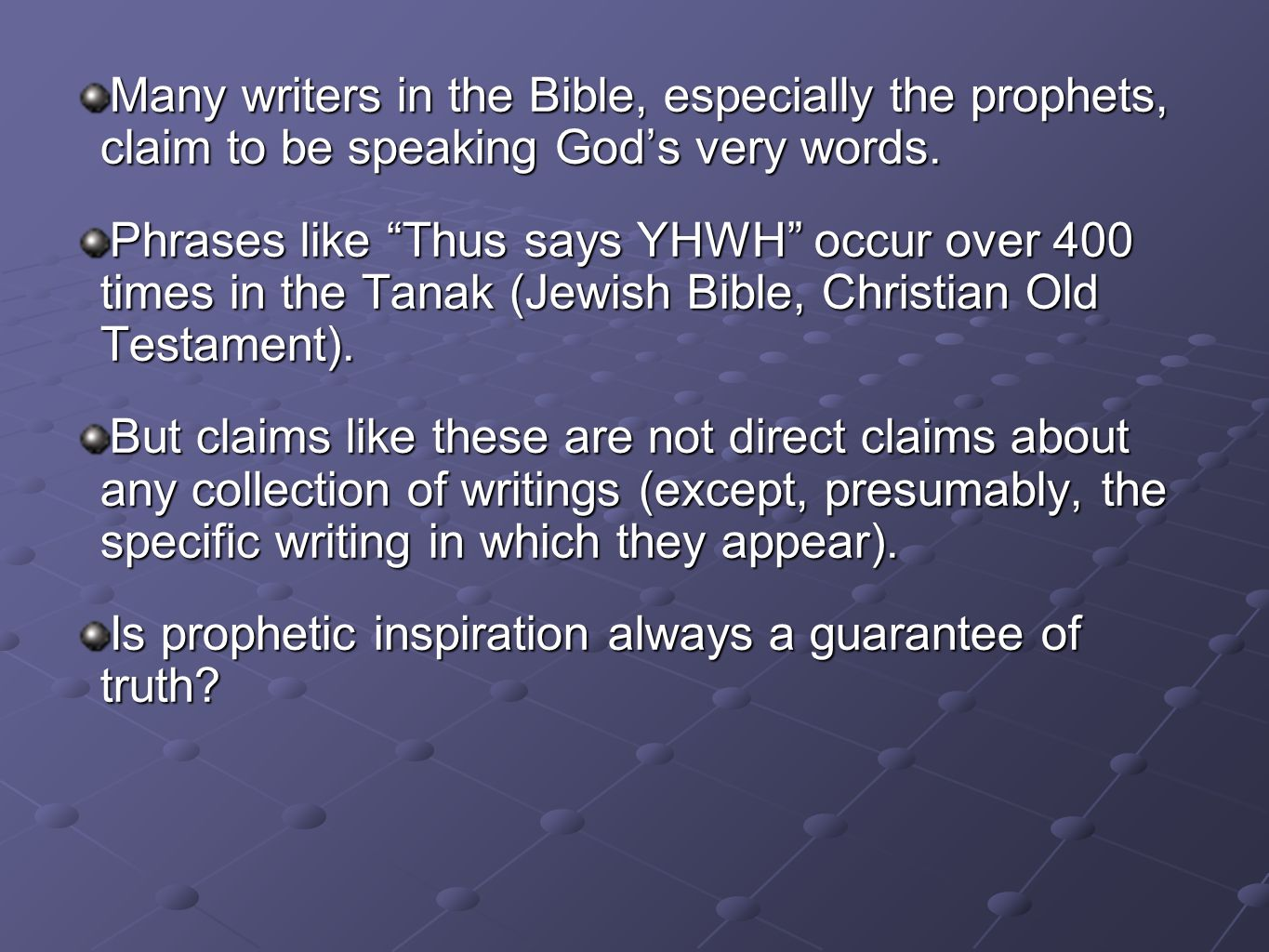 "Many writers in the Bible, especially the prophets, claim to be speaking God's very words. Phrases like ""Thus says YHWH"" occur over 400 times in the T"