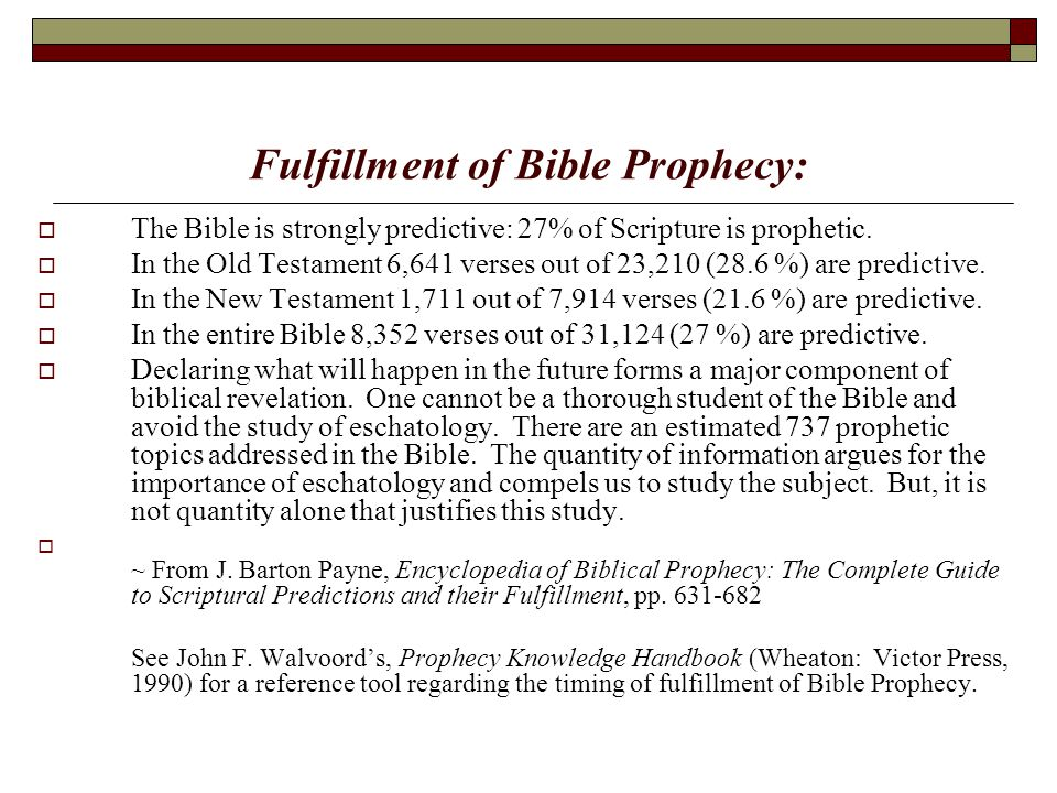 Fulfillment of Bible Prophecy:  The Bible is strongly predictive: 27% of Scripture is prophetic.  In the Old Testament 6,641 verses out of 23,210 (2