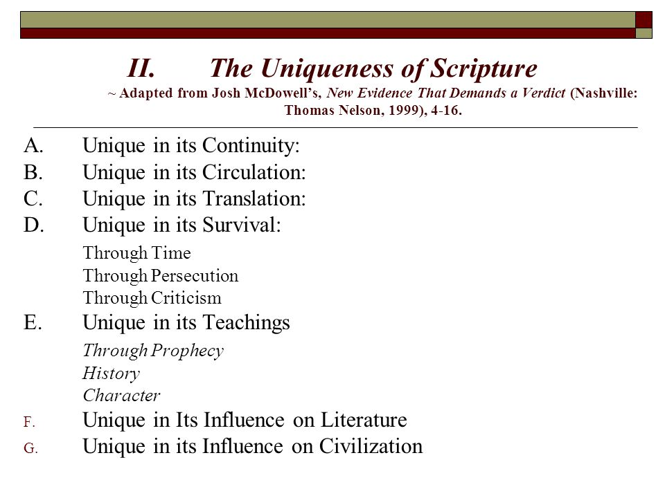 II.The Uniqueness of Scripture ~ Adapted from Josh McDowell's, New Evidence That Demands a Verdict (Nashville: Thomas Nelson, 1999), 4-16. A.Unique in