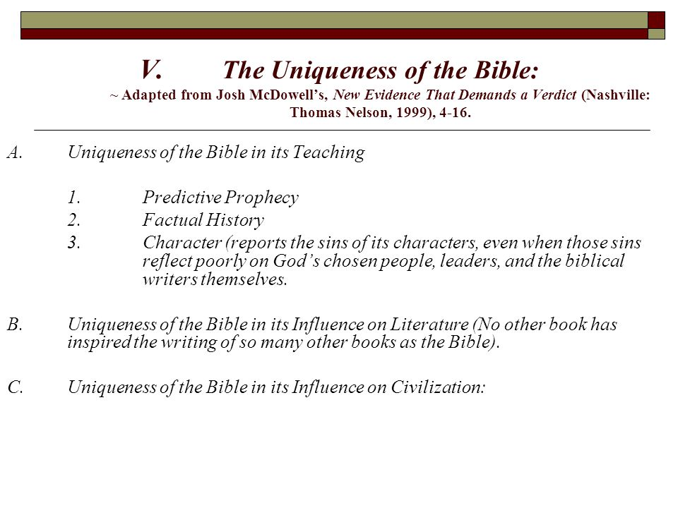 V. The Uniqueness of the Bible: ~ Adapted from Josh McDowell's, New Evidence That Demands a Verdict (Nashville: Thomas Nelson, 1999), 4-16. A.Uniquene