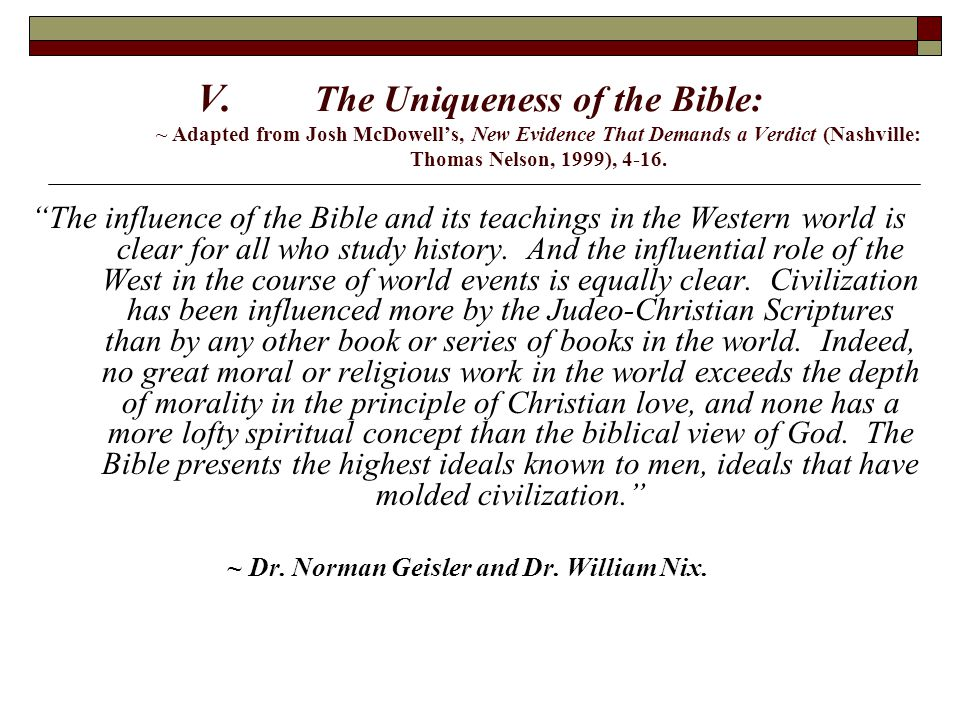 "V. The Uniqueness of the Bible: ~ Adapted from Josh McDowell's, New Evidence That Demands a Verdict (Nashville: Thomas Nelson, 1999), 4-16. ""The influ"