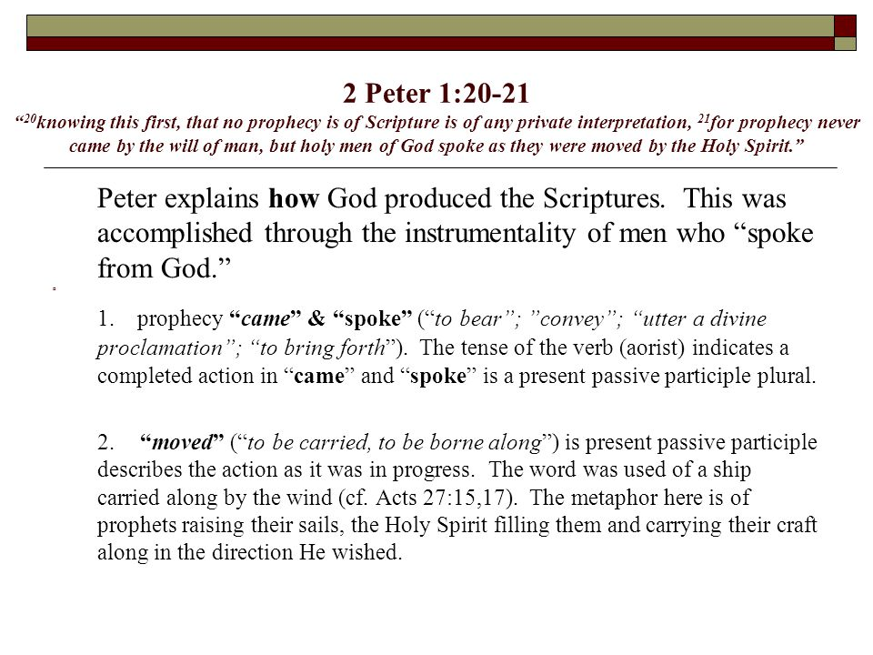 "2 Peter 1:20-21 "" 20 knowing this first, that no prophecy is of Scripture is of any private interpretation, 21 for prophecy never came by the will of"