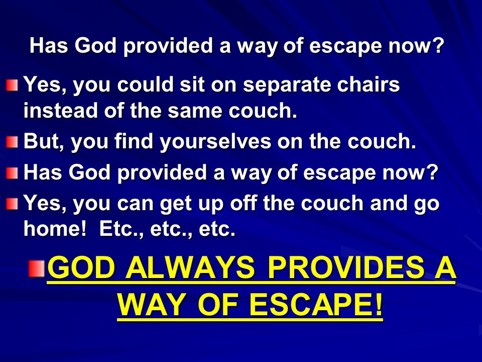 Has God provided a way of escape now? Yes, you could sit on separate chairs instead of the same couch. But, you find yourselves on the couch. Has God