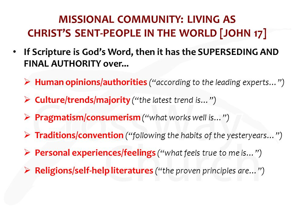MISSIONAL COMMUNITY: LIVING AS CHRIST'S SENT-PEOPLE IN THE WORLD [JOHN 17] If Scripture is God's Word, then it has the SUPERSEDING AND FINAL AUTHORITY over...