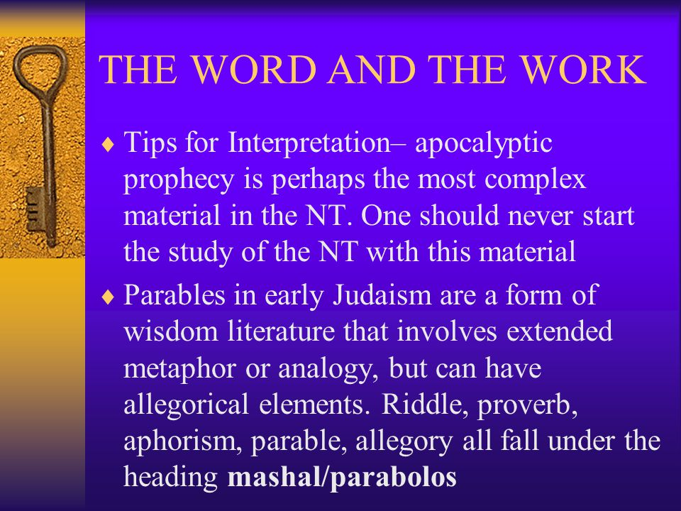 THE WORD AND THE WORK  Tips for Interpretation– apocalyptic prophecy is perhaps the most complex material in the NT.