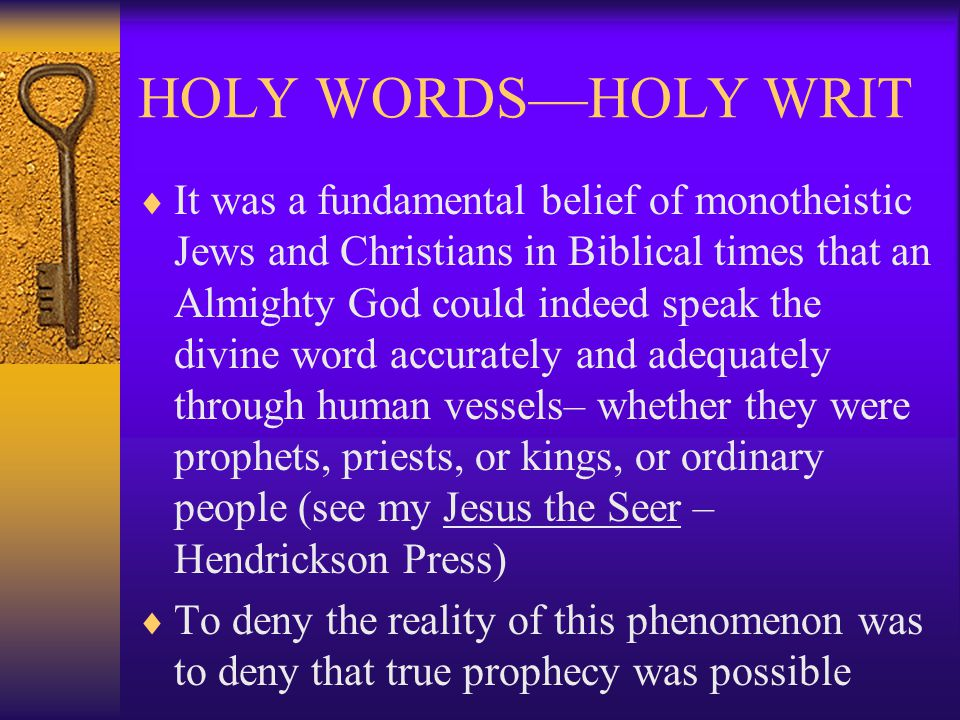 HOLY WORDS—HOLY WRIT  Jews reasoned that if God could speak all of creation into existence (Gen.