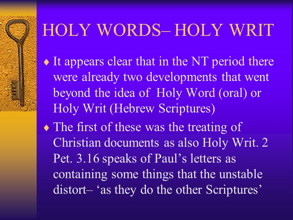 HOLY WORDS– HOLY WRIT  This move, treating Paul's letters as one form of sacred text, is not surprising, since the NT movement was initiated and carried on by prophetic figures– Jesus, Peter, Paul and others, people who were inspired to speak God's Word, and the inscripturation of it was simply the natural further step to preserve the God-whispered words.