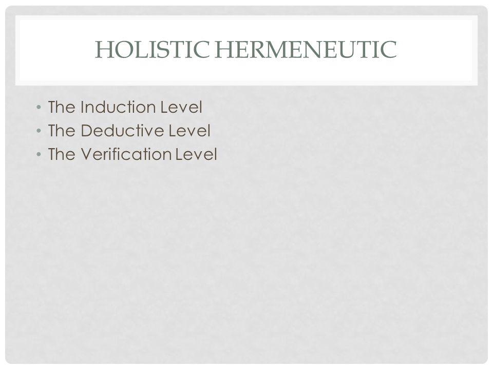HOLISTIC HERMENEUTIC The Induction Level The Deductive Level The Verification Level