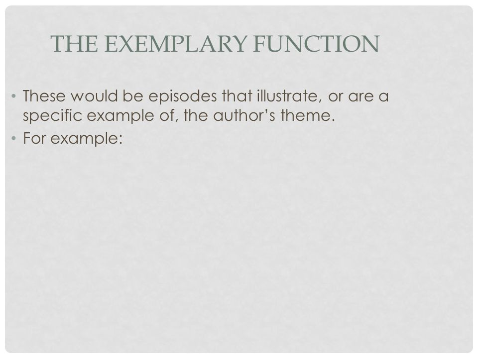 THE EXEMPLARY FUNCTION These would be episodes that illustrate, or are a specific example of, the author's theme.