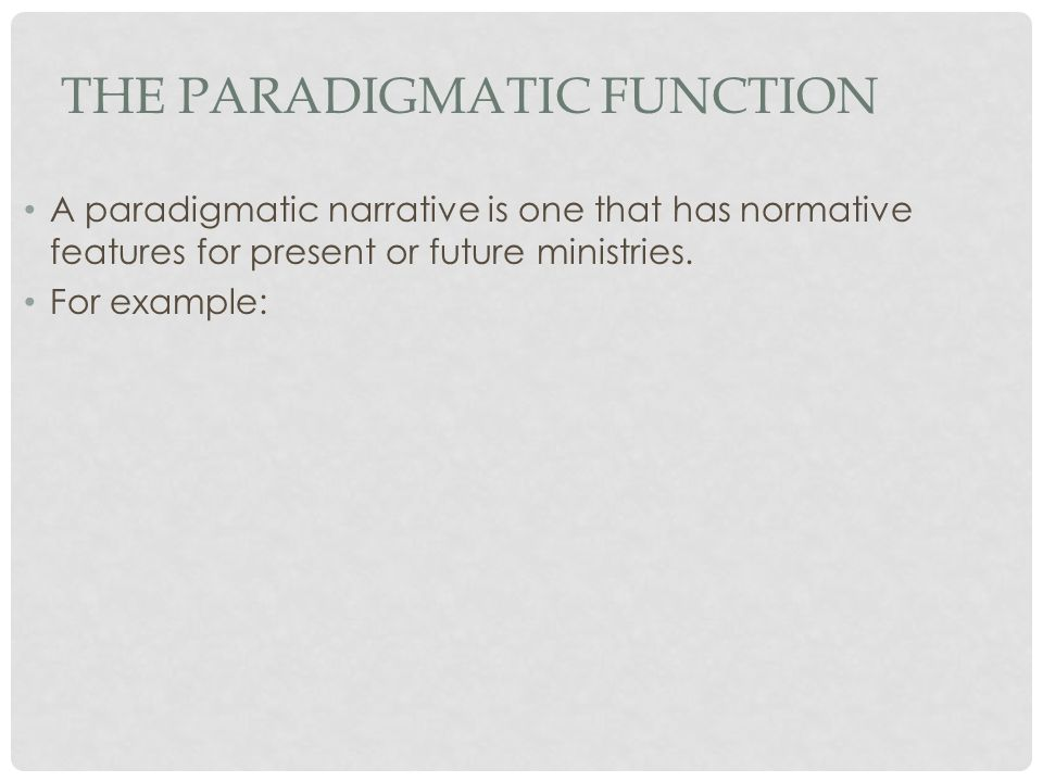 THE PARADIGMATIC FUNCTION A paradigmatic narrative is one that has normative features for present or future ministries.