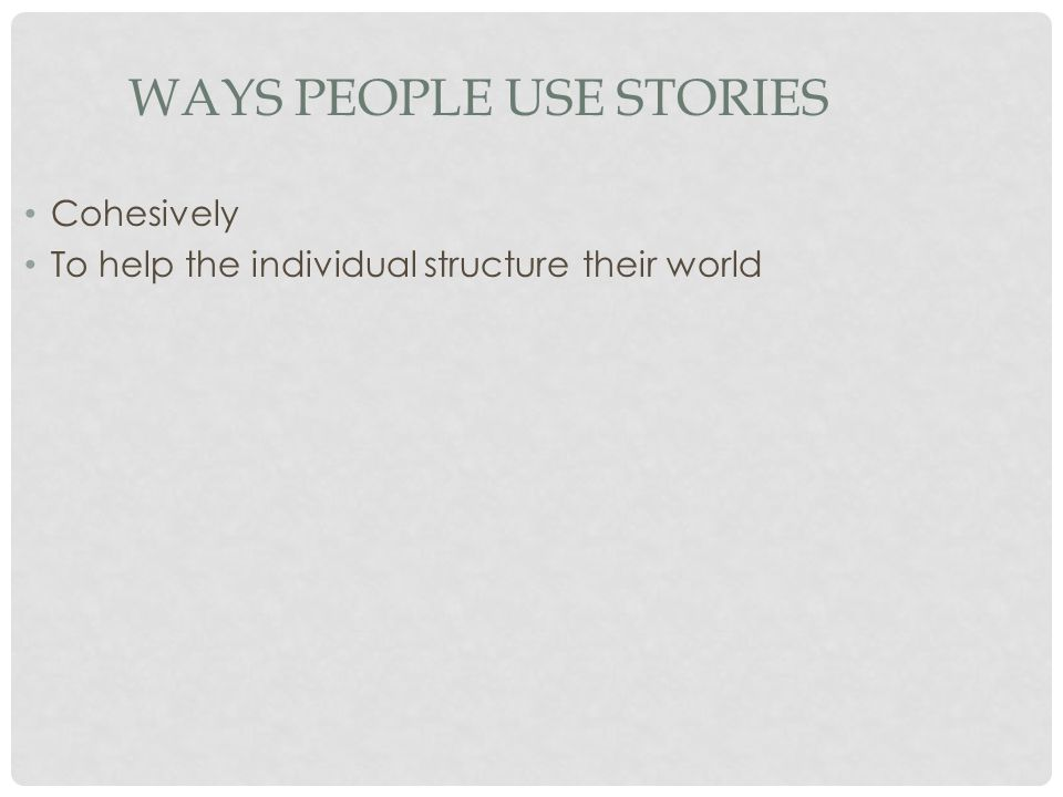 WAYS PEOPLE USE STORIES Cohesively To help the individual structure their world