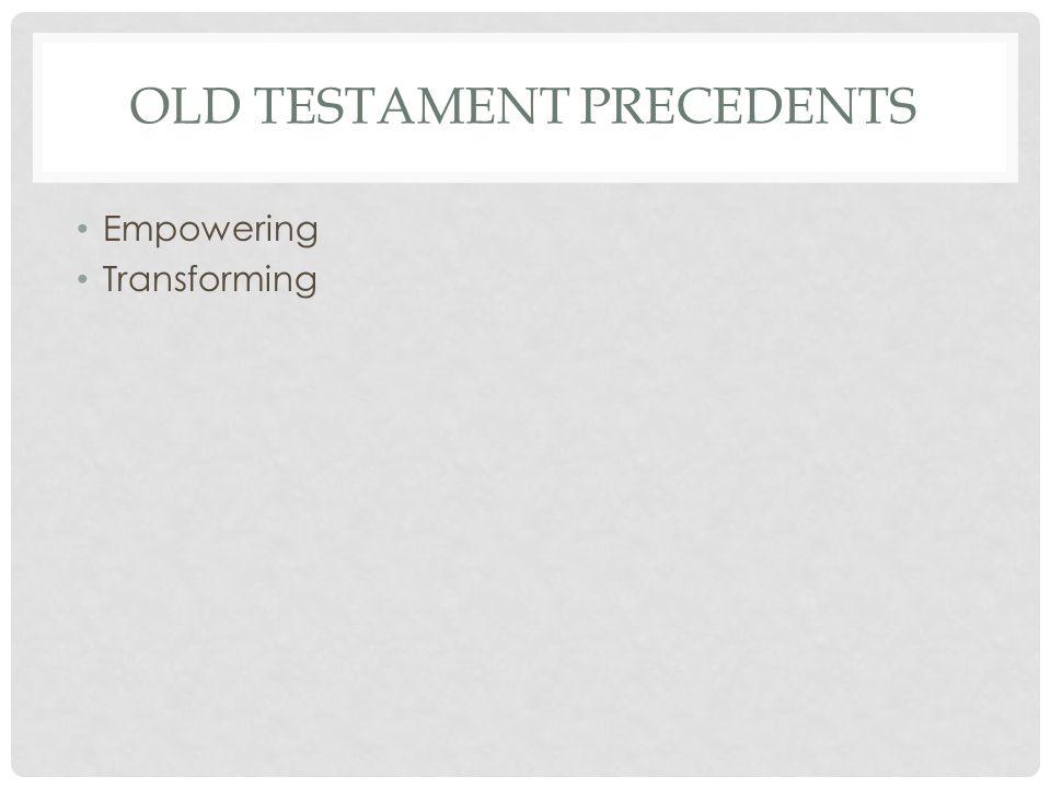 OLD TESTAMENT PRECEDENTS Empowering Transforming