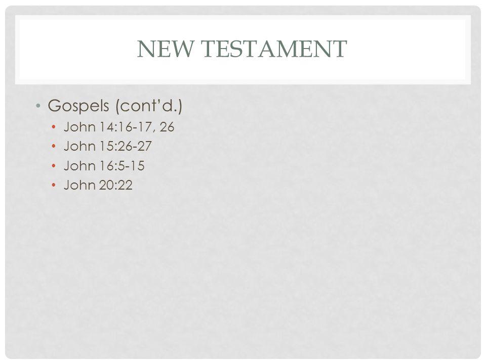 NEW TESTAMENT Gospels (cont'd.) John 14:16-17, 26 John 15:26-27 John 16:5-15 John 20:22