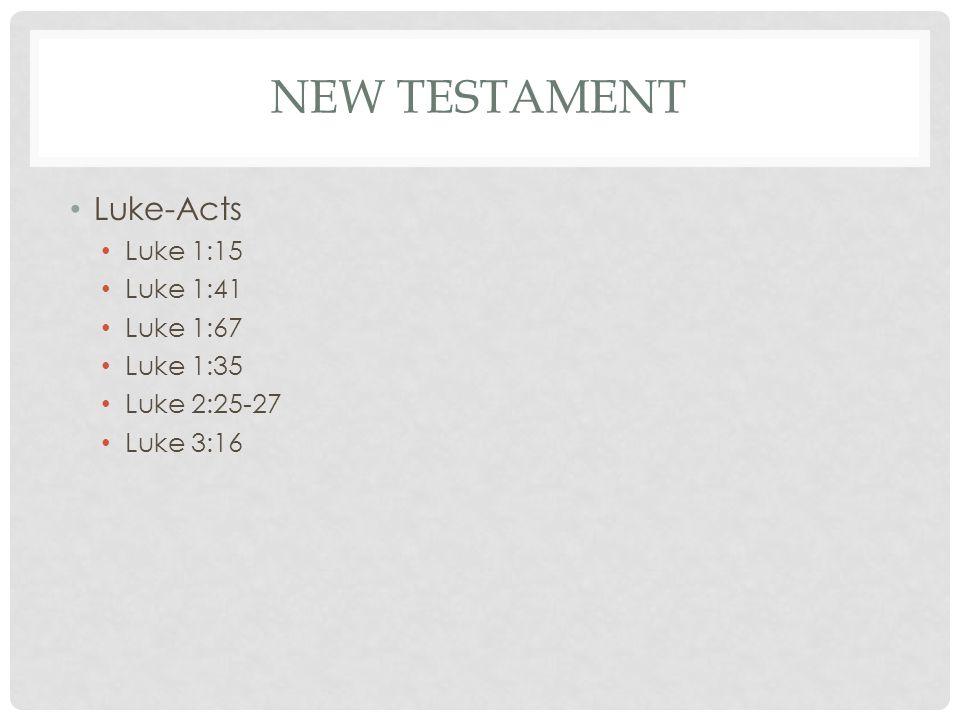 NEW TESTAMENT Luke-Acts Luke 1:15 Luke 1:41 Luke 1:67 Luke 1:35 Luke 2:25-27 Luke 3:16
