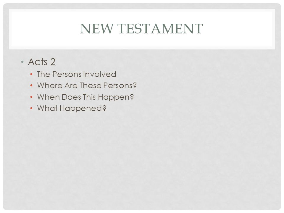 NEW TESTAMENT Acts 2 The Persons Involved Where Are These Persons.