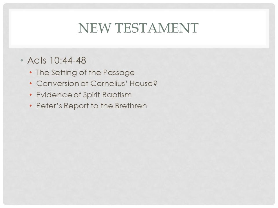 NEW TESTAMENT Acts 10:44-48 The Setting of the Passage Conversion at Cornelius' House.