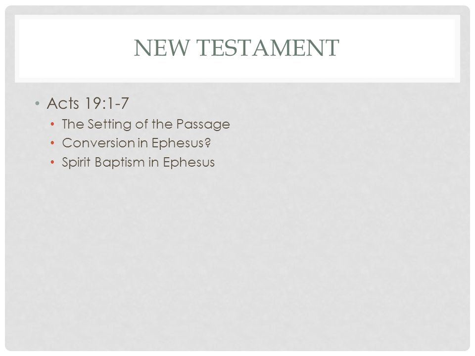 NEW TESTAMENT Acts 19:1-7 The Setting of the Passage Conversion in Ephesus.