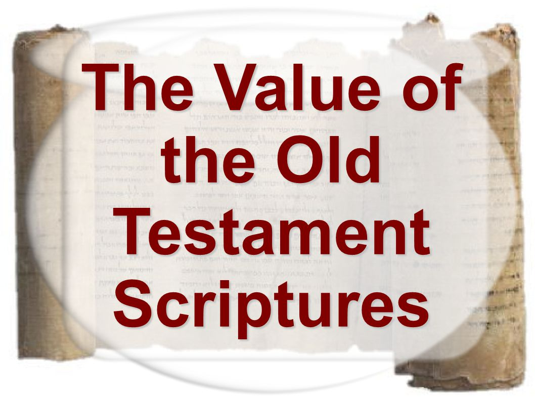 The Value of the Old Testament Scriptures