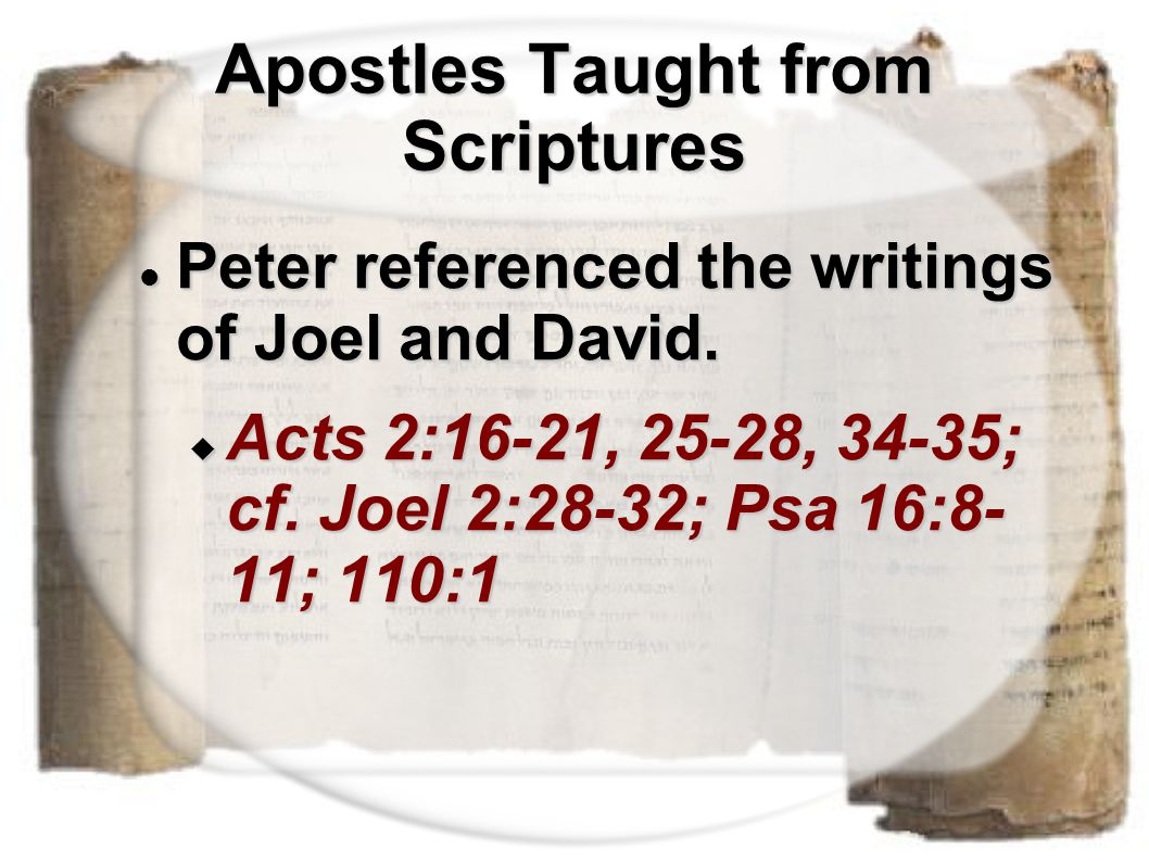 Apostles Taught from Scriptures Peter referenced the writings of Joel and David. Peter referenced the writings of Joel and David.  Acts 2:16-21, 25-2