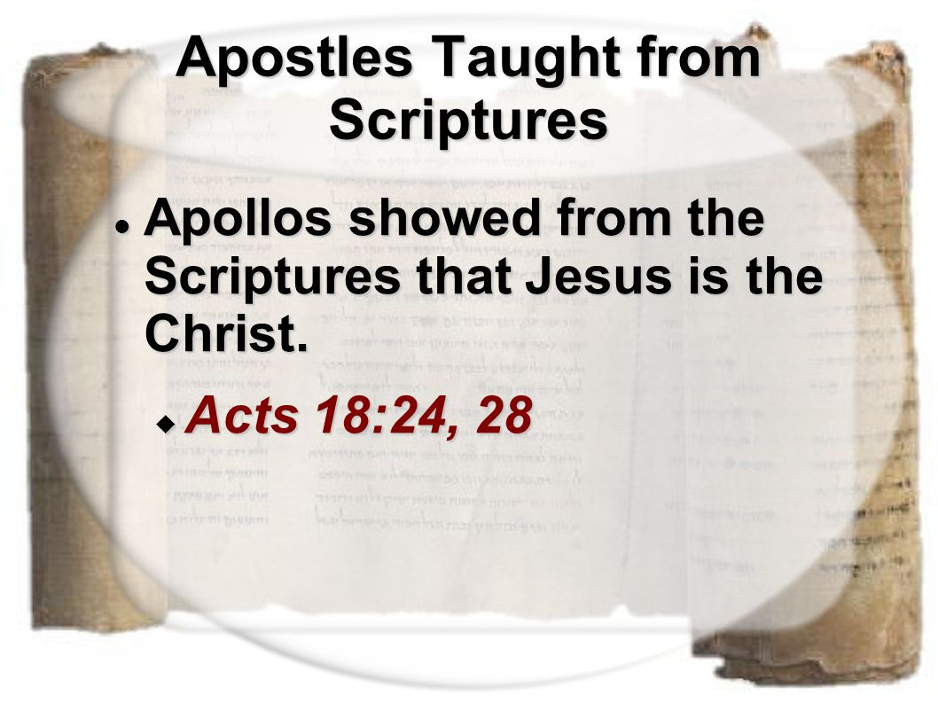 Apostles Taught from Scriptures Apollos showed from the Scriptures that Jesus is the Christ. Apollos showed from the Scriptures that Jesus is the Chri