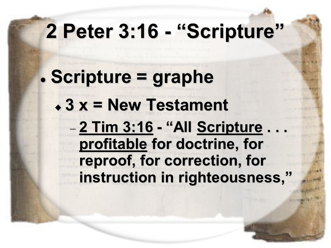"2 Peter 3:16 - ""Scripture"" Scripture = graphe Scripture = graphe  3 x = New Testament  2 Tim 3:16 - ""All Scripture... profitable for doctrine, for r"