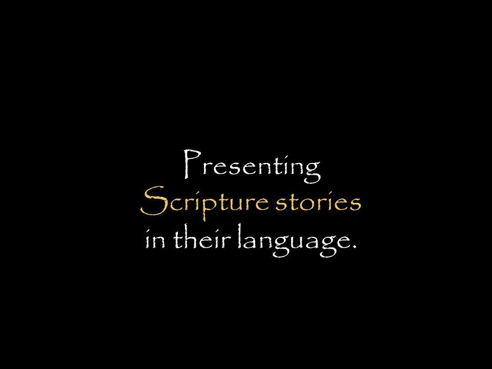 Presenting Scripture stories in their language.
