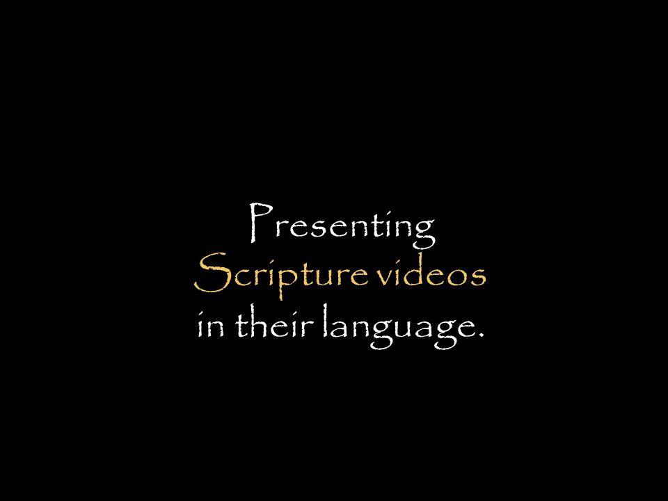 Presenting Scripture videos in their language.