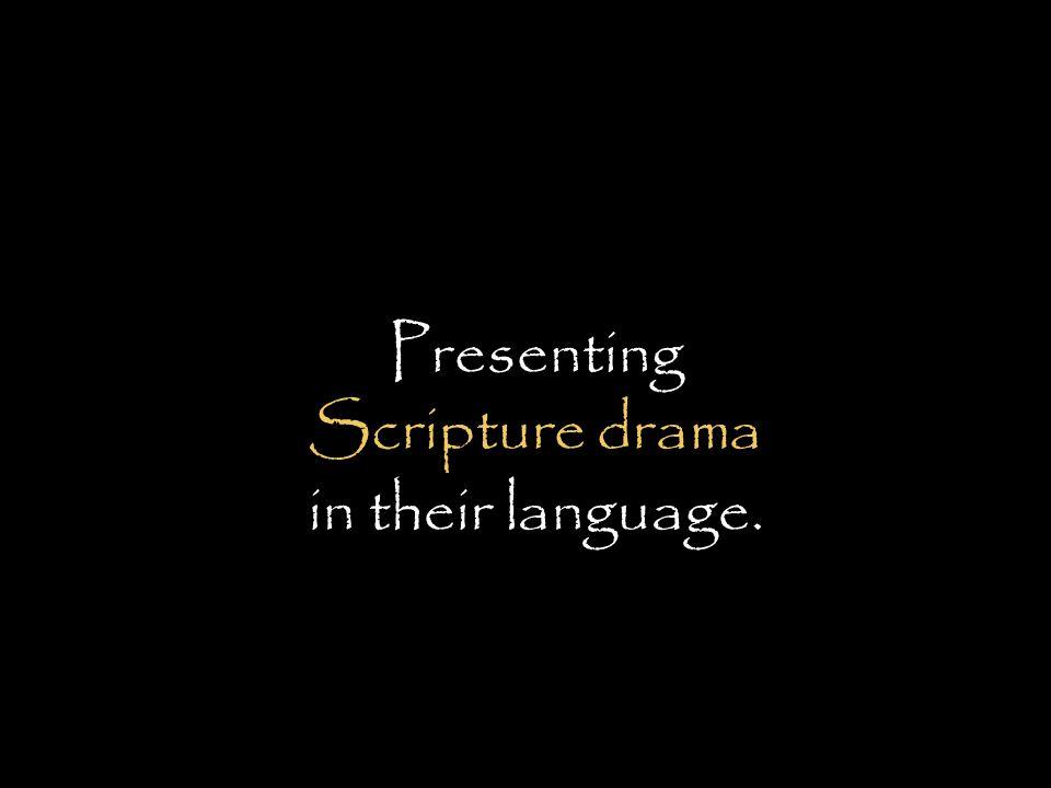 Presenting Scripture drama in their language.