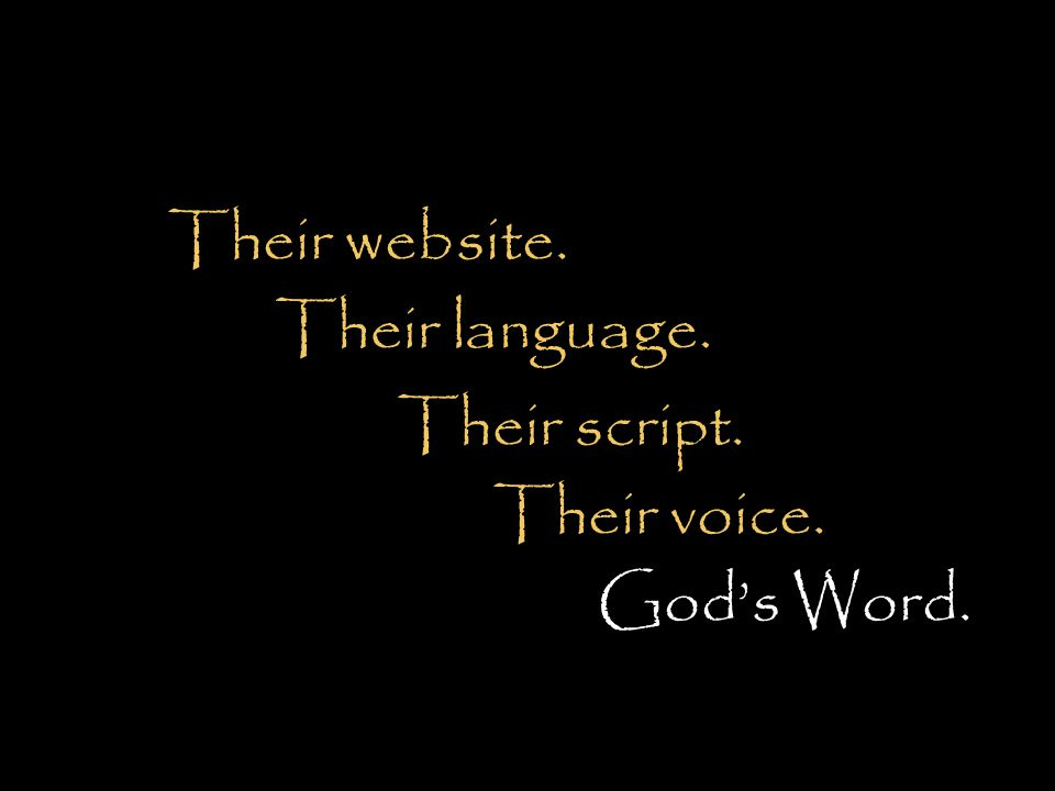 Their website. Their language. Their script. Their voice. God's Word.