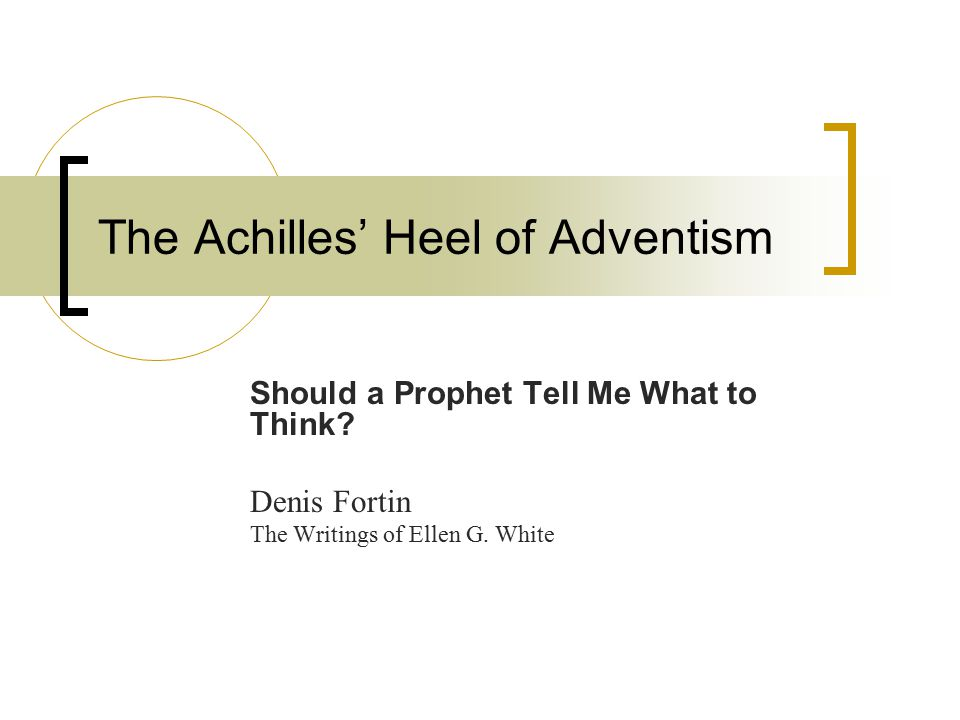 The Achilles' Heel of Adventism Should a Prophet Tell Me What to Think.