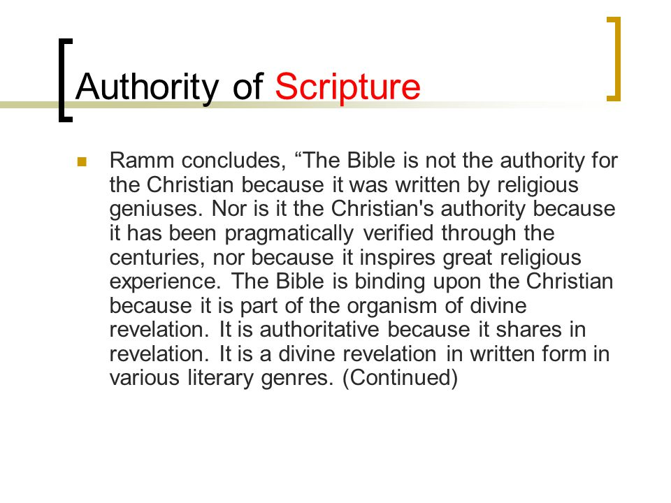Authority of Scripture Ramm concludes, The Bible is not the authority for the Christian because it was written by religious geniuses.