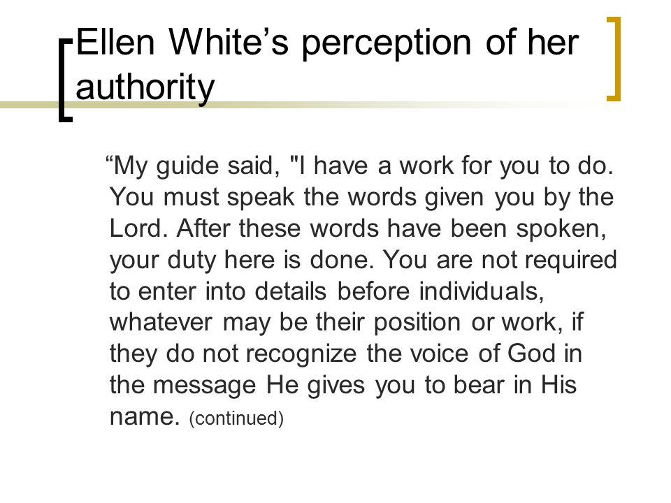 Ellen White's perception of her authority My guide said, I have a work for you to do.