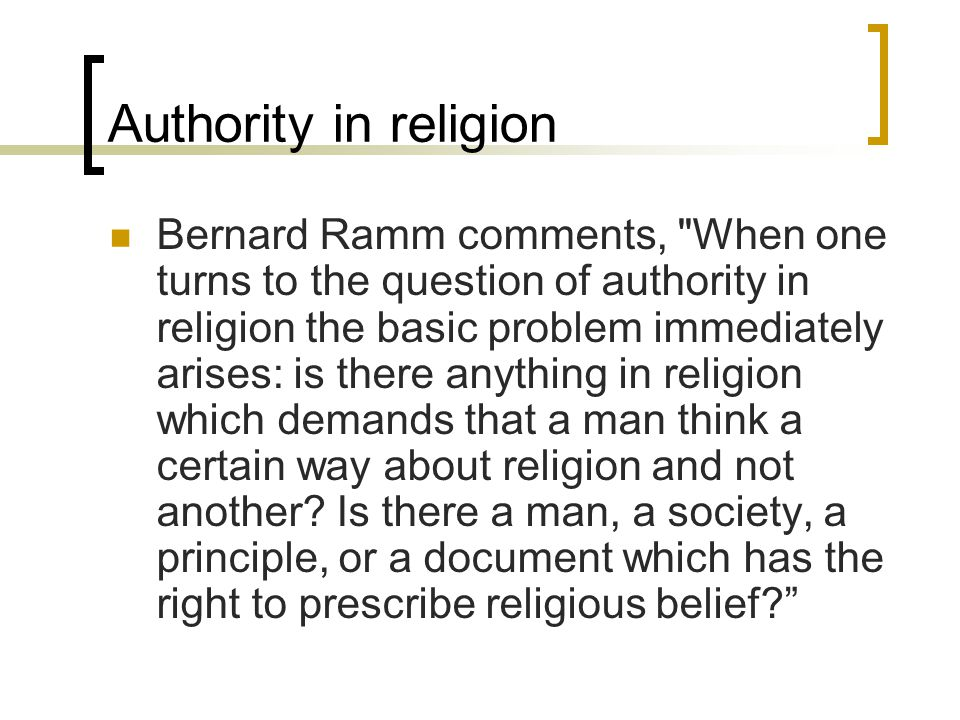 Authority in religion Nothing could be more foolish in religion than the rejection of an authority which contained the truth of the living God; and nothing could be more tragic than the substitution of the voice of man for the voice of God. (Pattern of Authority, p.
