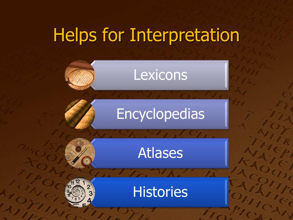 Helps for Interpretation Lexicons Encyclopedias Atlases Histories