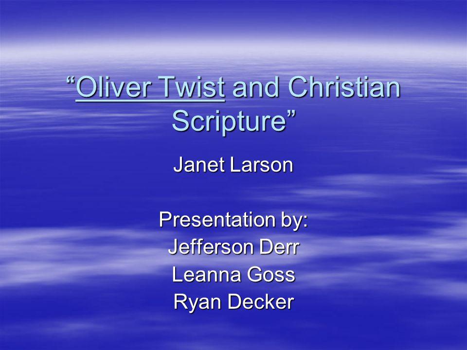 Oliver Twist and Christian Scripture Janet Larson Presentation by: Jefferson Derr Leanna Goss Ryan Decker