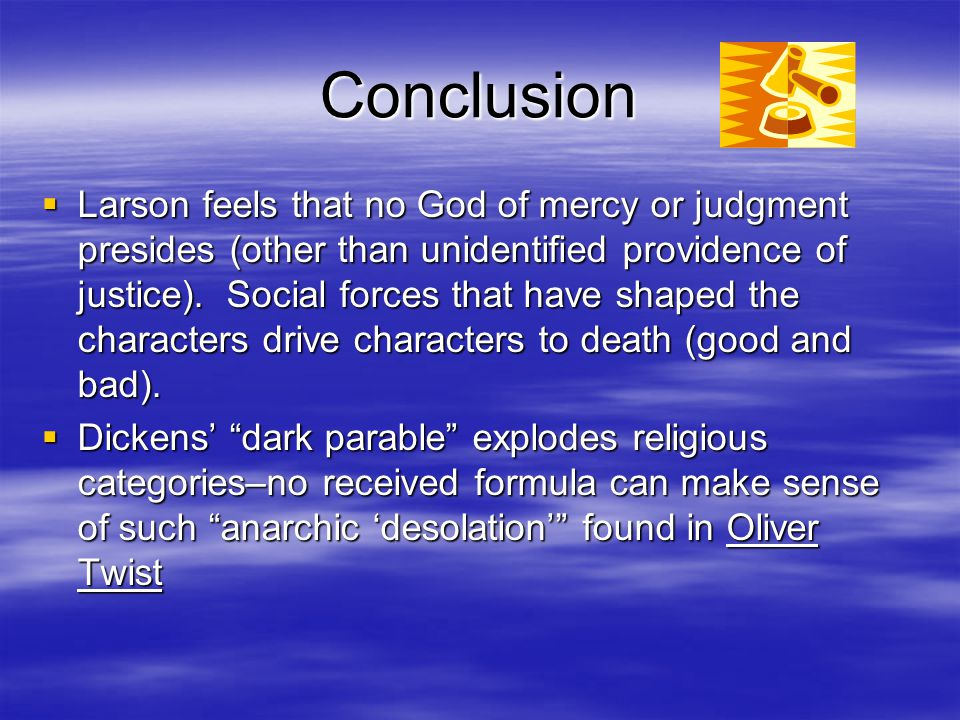 Other Scripture References  Dickens questions God's providence  Jesus parables show what might be –Dickens leaves us with what is  Larson feels that no God of mercy or judgment presides (other than unidentified providence of justice).