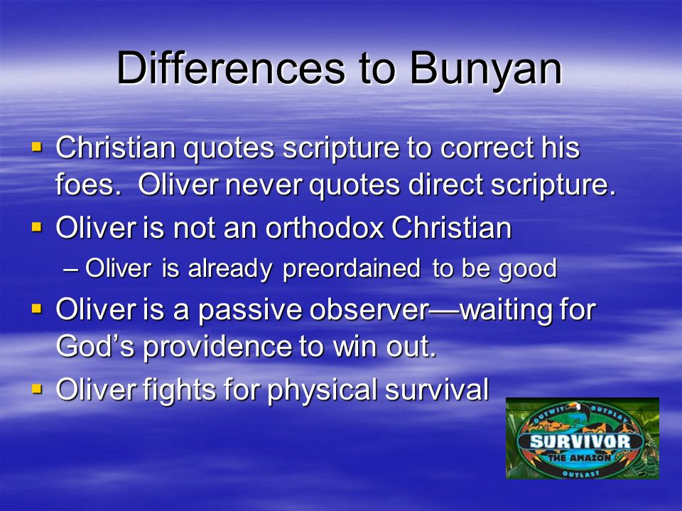 Differences to Bunyan  Christian quotes scripture to correct his foes.