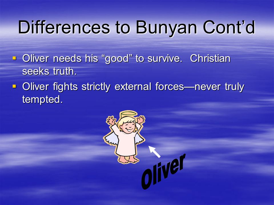 Differences to Bunyan Cont'd OOOOliver needs his good to survive.
