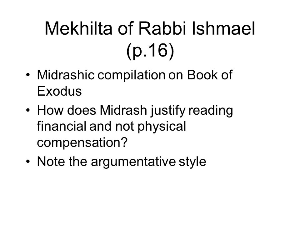 Mekhilta of Rabbi Ishmael (p.16) Midrashic compilation on Book of Exodus How does Midrash justify reading financial and not physical compensation.