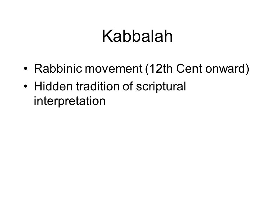 Kabbalah Rabbinic movement (12th Cent onward) Hidden tradition of scriptural interpretation