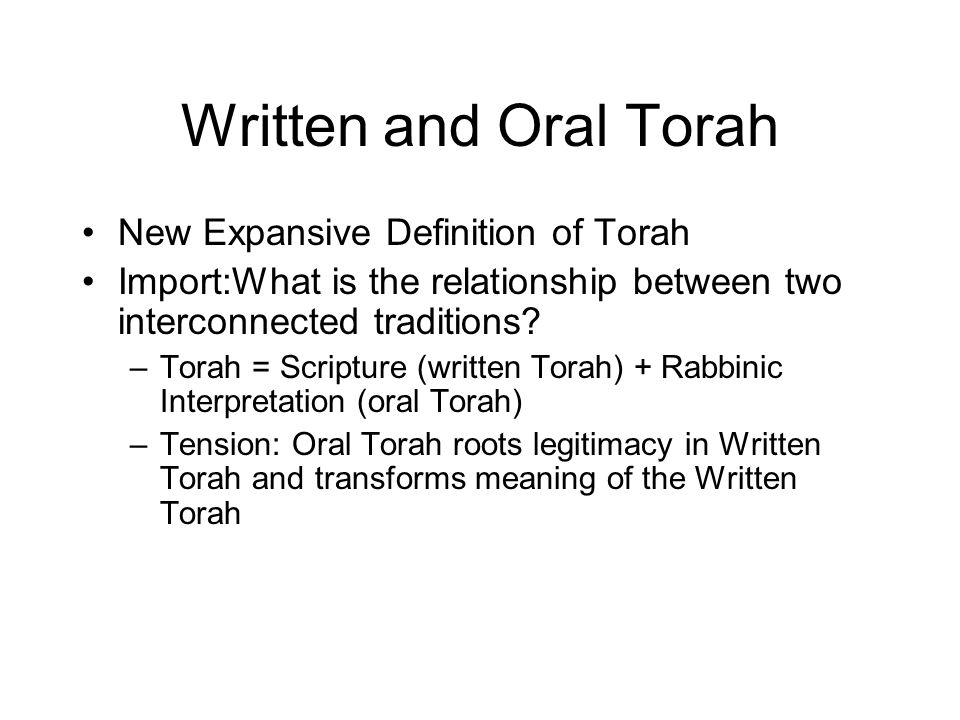 Written and Oral Torah New Expansive Definition of Torah Import:What is the relationship between two interconnected traditions.