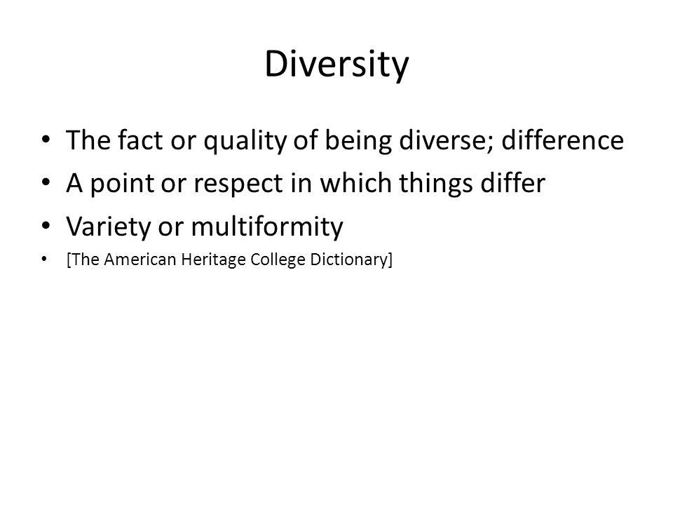 Diversity The fact or quality of being diverse; difference A point or respect in which things differ Variety or multiformity [The American Heritage College Dictionary]