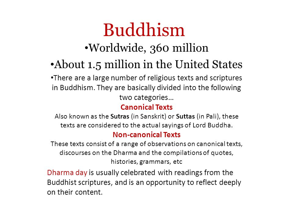 Worldwide, 360 million About 1.5 million in the United States There are a large number of religious texts and scriptures in Buddhism.