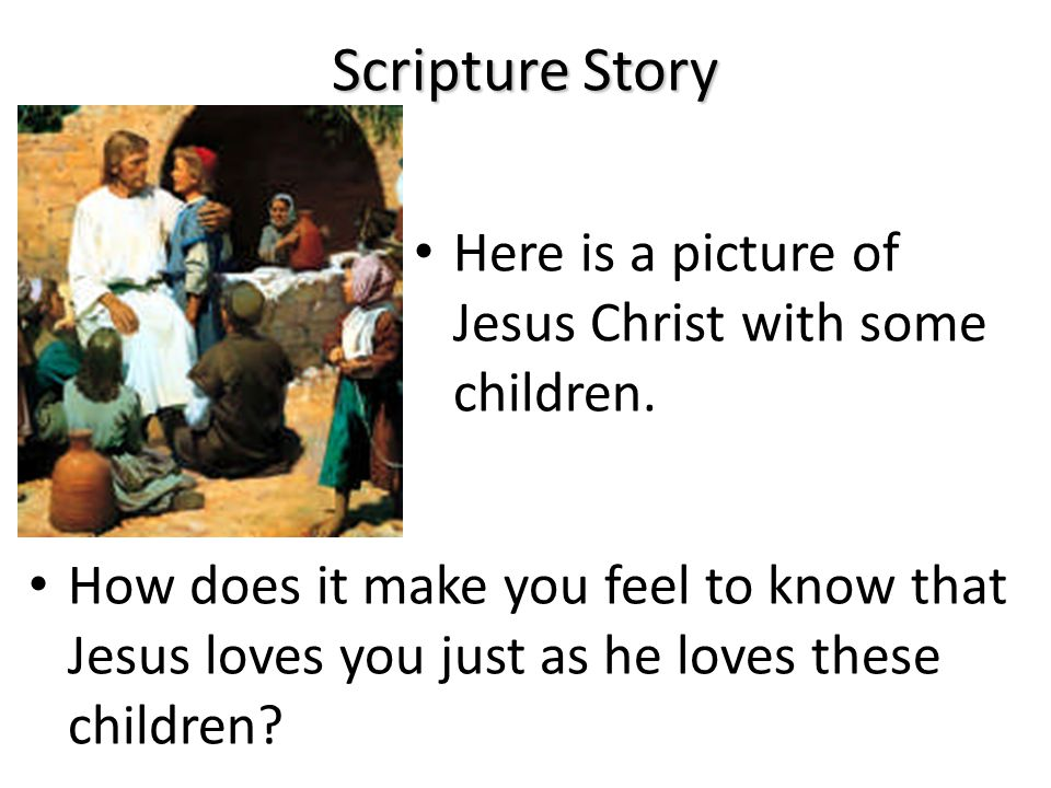 Scripture Story Here is a picture of Jesus Christ with some children.
