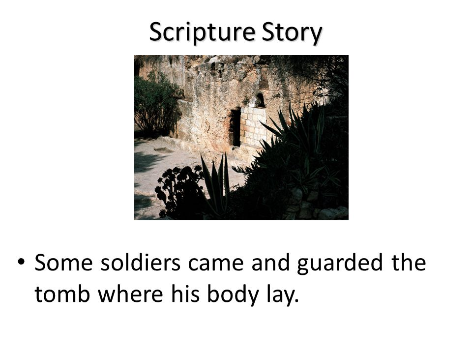 Scripture Story Jesus Christ's friends then closed the entrance to the tomb by rolling a large stone in front of the doorway.