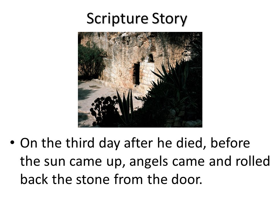 Scripture Story Some soldiers came and guarded the tomb where his body lay.